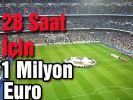 Real Madrid 28 saat için 1 milyon Euro aldı