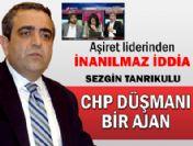 Tanrıkulu CHP Düşmanı bir ajan