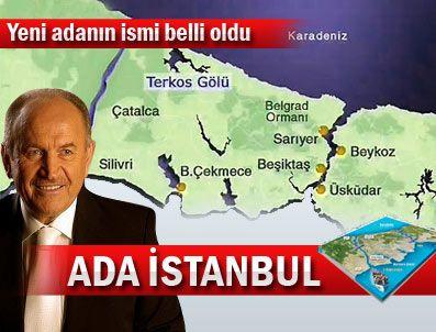 KANAL İSTANBUL - Yeni adanın adı Ada İstanbul