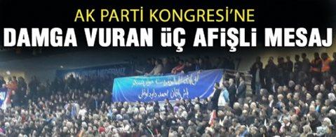 3 afişli mesaj AK Parti kongresine damga vurdu