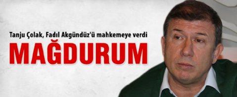 Tanju Çolak, Fadıl Akgündüz'ü mahkemeye verdi