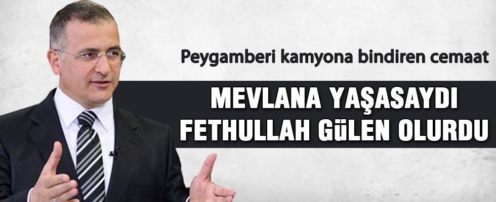 Mevlana yaşasaydı Fethullah Gülen olurdu