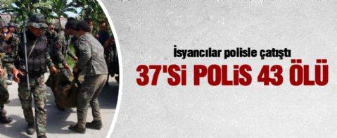 Filipinler karıştı: 37'si polis 43 ölü