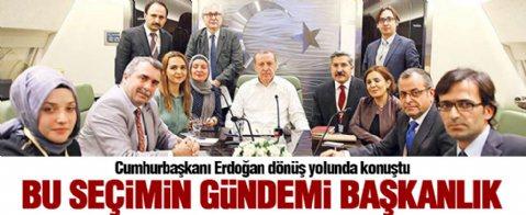 Erdoğan: Bu seçimin gündemi başkanlık
