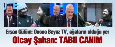 Ersan Gülüm: 'Ooo Beyaz TV, ağaların olduğu yer.' Olcay Şahan: 'Tabi canım...'