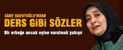 Sare Davutoğlu: Bir erkeğe eşine vurulmak yakışır