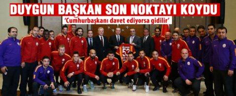 Duygun Yarsuvat: Galatasaray, Cumhurbaşkanı'nın davetine gider