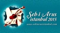 YUSUF GÜNEY - Şeb-İ Arus İstanbul'u 15 Bin Kişi İzleyecek