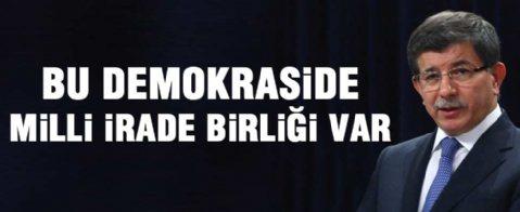 Başbakan Davutoğlu: Bu demokraside milli irade birliği var