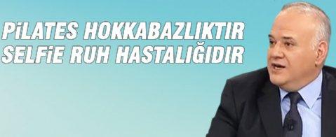 Ahmet Çakar: Pilates Hokkabazlıktır, Selfie Çeken Ruh Hastasıdır
