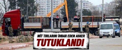 MİT Tırlarını İhbar Eden Asker Tutuklandı