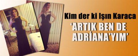 ''Artık ben de Adriana'yım''