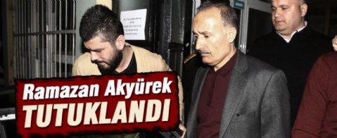 Ramazan Akyürek tutuklandı