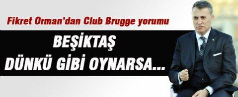 Fikret Orman: Beşiktaş dünkü gibi oynarsa...