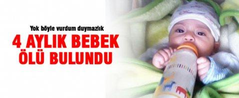 4 aylık bebek ölü ulundu