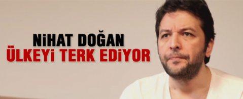 'Nihat Doğan Türkiye'yi terk edecek'