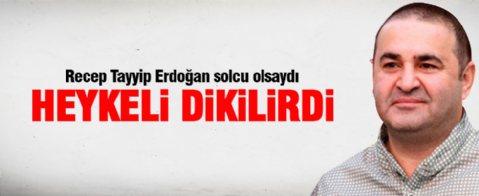 Şafak Sezer: Erdoğan solcu olsaydı heykeli dikilirdi