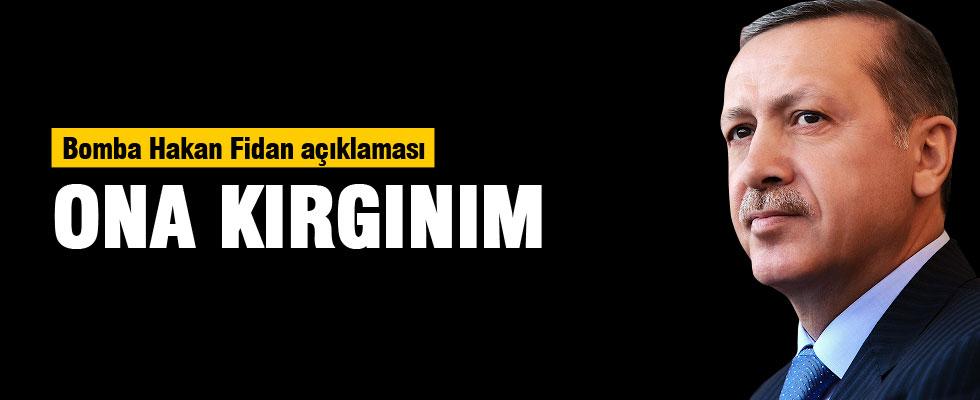 Erdoğan Hakan Fidan'a sitem etti: Ona kırgınım