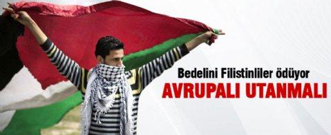 Avrupalılar utanmalı ! Bedelini Filistinliler ödüyor