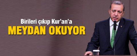 Erdoğan: Birileri çıkıp Kur'a'a meydan okuyor