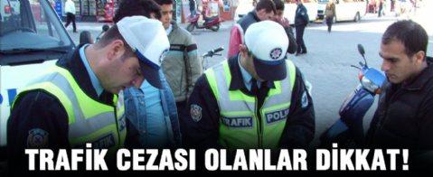 Trafik cezası olanlar dikkat!