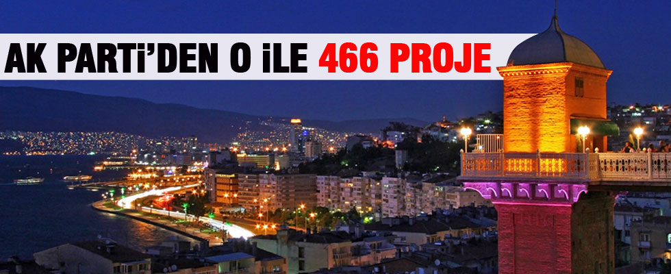 AK Parti'den İzmir'e 466 proje!