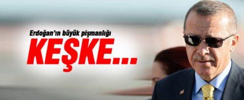 Erdoğan'ın 'keşke' dediği, büyük pişmanlığı