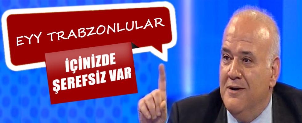 Ahmet Çakar: Trabzonlular içinizde şerefsiz var