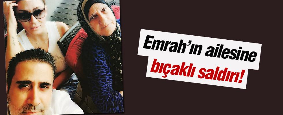 Emrah'ın alilesine saldırı