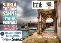 TRAKYA ÜNIVERSITESI - 5. Urla Toprak Sahne Tiyatro Festivali Başlıyor