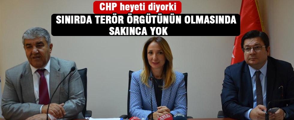 CHP heyeti 'sınırda terör örgütünün olmasında sorun yok' dedi