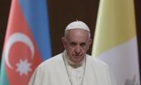 HAYDAR ALİYEV - Papa Francis Açıklaması 'Kafkasya'da Barış Sağlanmasını İstiyorum'