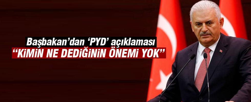 Başbakan'dan 'PYD' açıklaması: Kimin ne dediğinin önemi yok