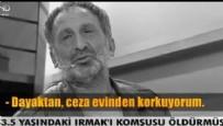 CENAZE - Irmak'ın katiline yakın takip!