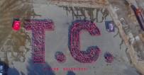 MESUT ÖZAKCAN - Efeler'de Bin Kişilik 'T.C.' İbaresi Görenleri Kendine Hayran Bıraktı