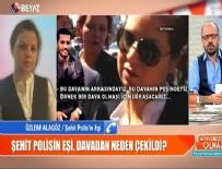 Şehit polisin eşi Özlem Alagöz Beyaz TV'ye konuştu...