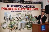 KÜÇÜKÇEKMECE BELEDİYESİ - Başkan Karadeniz Dev Projeleri Vatandaşlarla Paylaştı