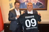 KAYALı - Kuşadası Gençlikspor Yönetimi Başkan Kayalı'yı Ziyaret Etti