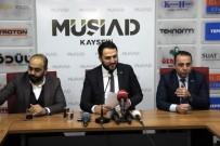 İŞ GÖRÜŞMESİ - MÜSİAD Kayseri Şube Başkanı Olgunharputlu, 'Bizim Ülkemize Olan İnancımız Tamdır'