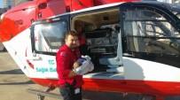 AMBULANS HELİKOPTER - Ambulans Helikopterler 2 Aylık Bebek İçin Seferler Oldu