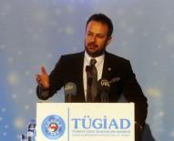 SERDAR GÖKHAN - TÜGİAD Başkanı Yücelen Açıklaması 'Sorunları Birlikte Çözeceğiz'