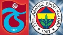 Trabzonspor-Fenerbahçe Maçı İçin Geniş Güvenlik Önlemi Alınacak