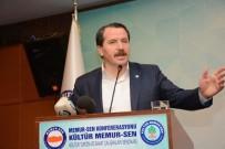 EMPERYALIZM - Memur-Sen Genel Başkanı Yalçın Açıklaması 'Onlar Şehit Oluyor, Biz Şahitlik Ediyoruz'