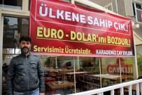 ÇAY OCAĞI - Kayseri'de Dolar Ve Euro Bozdurana Çay Bedava