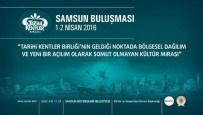 BÜYÜK BULUŞMA - Tarihi Kentler Samsun'da Buluşuyor