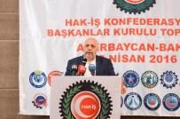 TAŞERON YASASI - 2. Hak-İş Başkanlar Kurulu Azerbaycan'da Toplandı