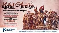 SEHER VAKTI - 'Kut'ül Amare' Kahramanları, Küçükçekmece'de Yad Edilecek