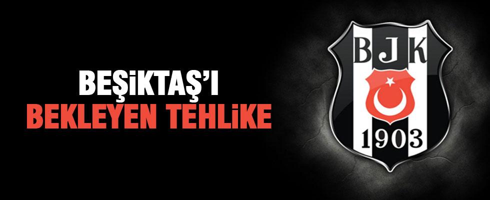 Beşiktaş'ı bekleyen tehlike!