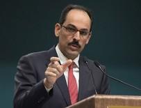 İNSANİ KRİZ - Cumhurbaşkanlığı Sözcüsü İbrahim Kalın'dan açıklamalar