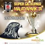 ŞAMPİYONLUK KUPASI - Malatyapark'ta Beşiktaş Şampiyonluk Kupası Coşkusu